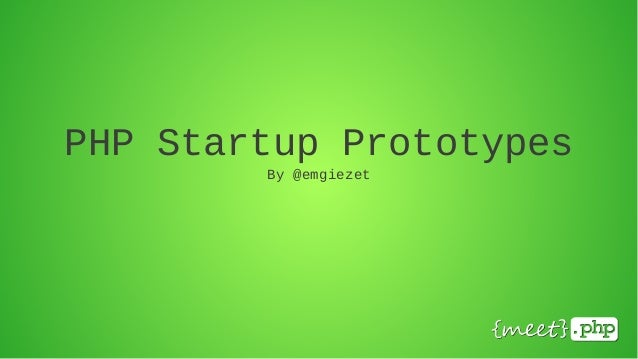 PHP Startup Prototypes        By @emgiezet