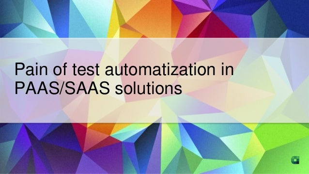 Pain of test automatization in PAAS/SAAS solutions