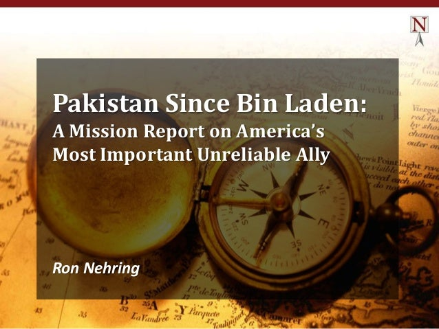 Pakistan Since Bin Laden: A Mission Report on America's Most Important Unreliable Ally  Ron Nehring