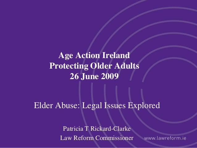 Age Action Ireland Protecting Older Adults 26 June 2009 Elder Abuse: Legal Issues Explored Patricia T Rickard-Clarke Law R...