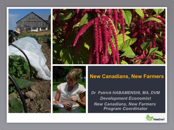 New Canadians, New Farmers Dr  Patrick HABAMENSHI, MA, DVM Development Economist New Canadians, New Farmers  Program Coord...