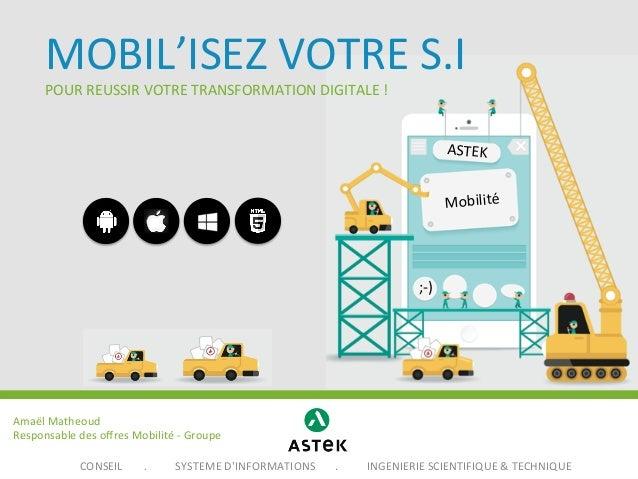 MOBIL'ISEZ  VOTRE  S.I   POUR  REUSSIR  VOTRE  TRANSFORMATION  DIGITALE  !    ASTEK   Mobilité    ;-...