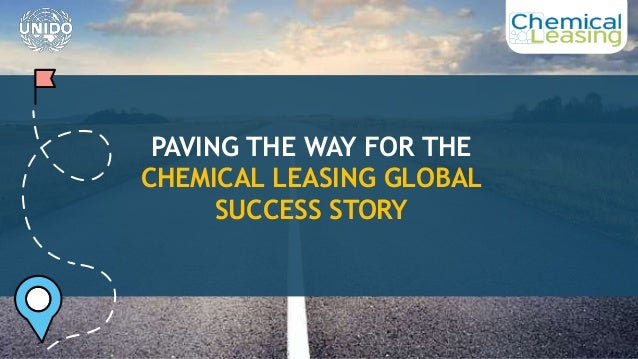 PAVING THE WAY FOR THE CHEMICAL LEASING GLOBAL SUCCESS STORY