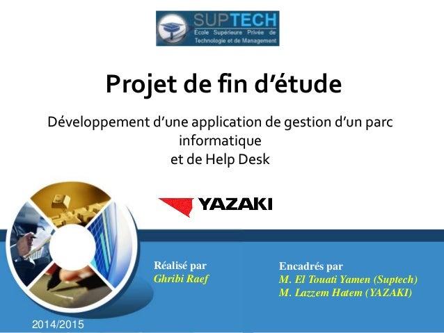 Développement d'une application de gestion d'un parc informatique et de Help Desk Réalisé par Ghribi Raef Encadrés par M. ...