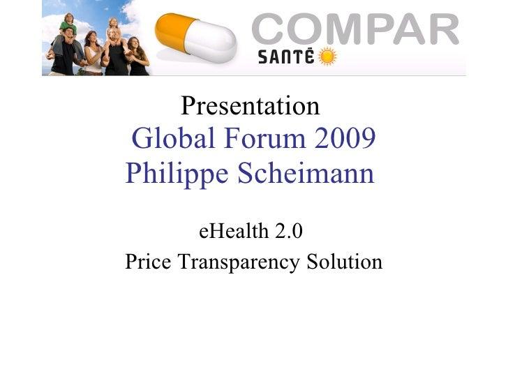 Presentation  Global Forum 2009 Philippe Scheimann  eHealth 2.0  Price Transparency Solution