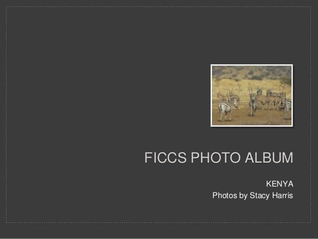 KENYA Photos by Stacy Harris FICCS PHOTO ALBUM