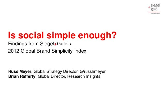 Is social simple enough?Findings from Siegel+Gale's2012 Global Brand Simplicity IndexRuss Meyer, Global Strategy Director ...