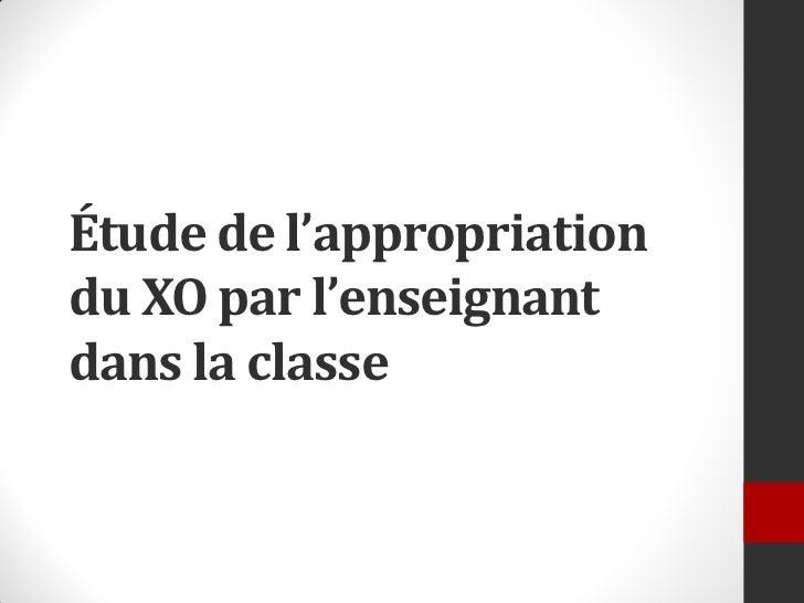 Étude de l'appropriationdu XO par l'enseignantdans la classe
