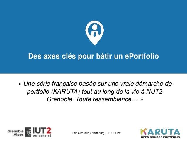 Des axes clés pour bâtir un ePortfolio « Une série française basée sur une vraie démarche de portfolio (KARUTA) tout au lo...