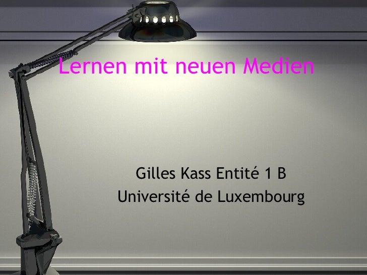 Lernen mit neuen Medien Gilles Kass Entité 1 B Université de Luxembourg