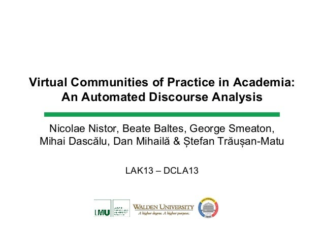 Virtual Communities of Practice in Academia:      An Automated Discourse Analysis  Nicolae Nistor, Beate Baltes, George Sm...