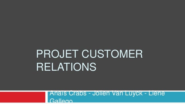 PROJET CUSTOMER RELATIONS Anaïs Crabs - Jolien Van Luyck - Liene Gallego