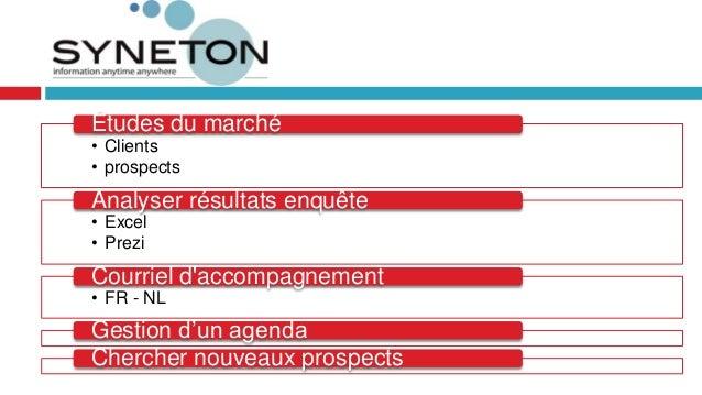 • Clients • prospects Études du marché • Excel • Prezi Analyser résultats enquête • FR - NL Courriel d'accompagnement Gest...