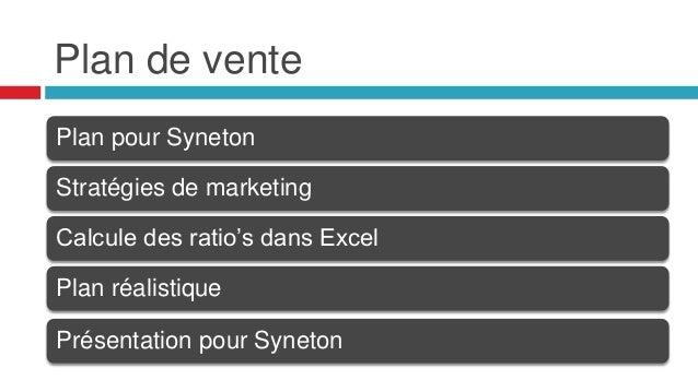 Plan de vente Plan pour Syneton Stratégies de marketing Calcule des ratio's dans Excel Plan réalistique Présentation pour ...