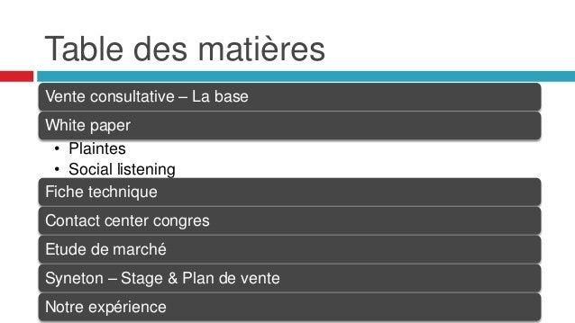 Table des matières Vente consultative – La base White paper • Plaintes • Social listening Fiche technique Contact center c...