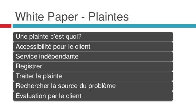 White Paper - Plaintes Une plainte c'est quoi? Accessibilité pour le client Service indépendante Registrer Traiter la plai...