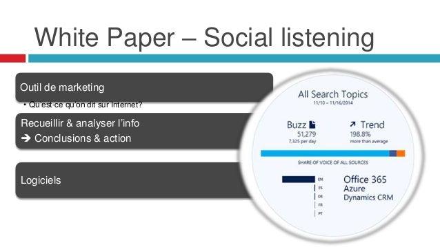 White Paper – Social listening Outil de marketing • Qu'est-ce qu'on dit sur Internet? Recueillir & analyser l'info  Concl...