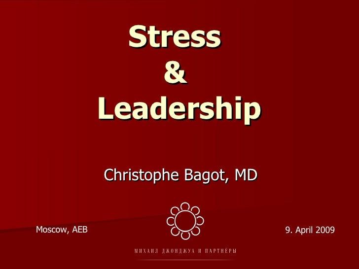 Stress  &  Leadership Christophe Bagot, MD Moscow, AEB 9. April 2009