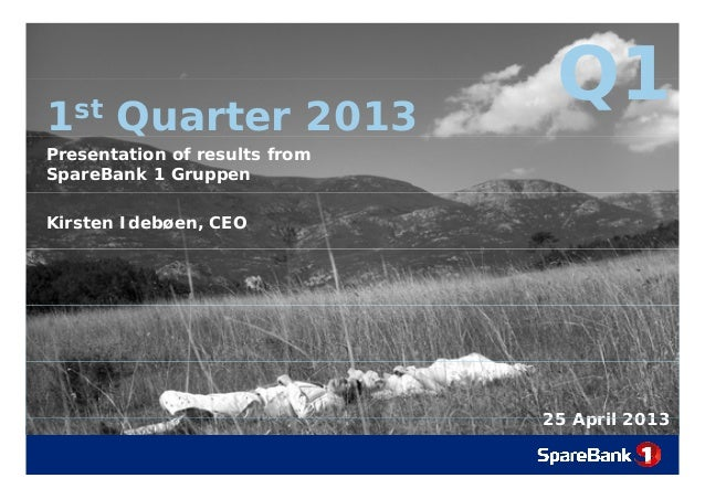 Q11st Quarter 2013Q1QPresentation of results fromSpareBank 1 GruppenKirsten Idebøen, CEO25 April 201325 April 2013