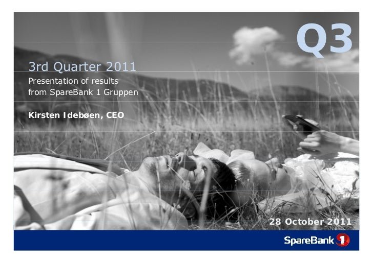 3rd Quarter 2011    Q                               Q3Presentation of resultsfrom SpareBank 1 GruppenKirsten Idebøen, CEO ...