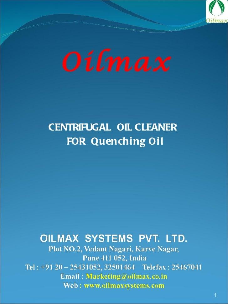 <ul><li>CENTRIFUGAL  OIL CLEANER  </li></ul><ul><li>FOR  Quenching Oil </li></ul>Oilmax