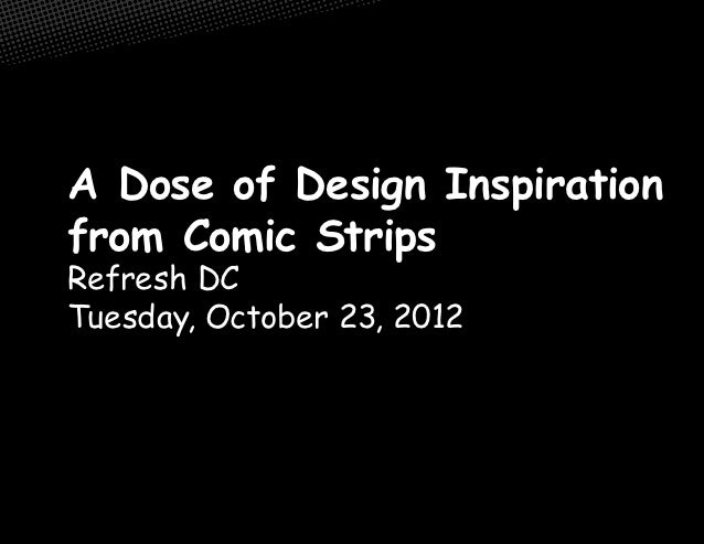 A Dose of Design Inspirationfrom Comic StripsRefresh DCTuesday, October 23, 2012