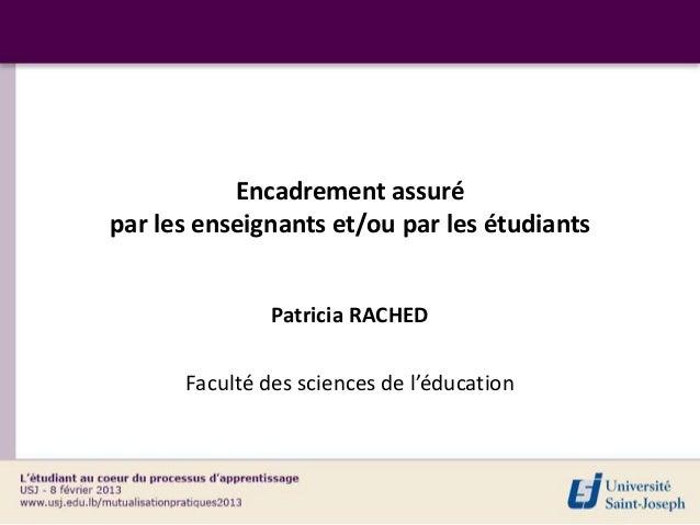 Encadrement assurépar les enseignants et/ou par les étudiants               Patricia RACHED      Faculté des sciences de l...