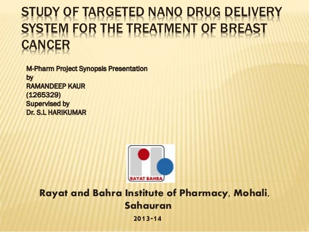 STUDY OF TARGETED NANO DRUG DELIVERY SYSTEM FOR THE TREATMENT OF BREAST CANCER M-Pharm Project Synopsis Presentation by RA...