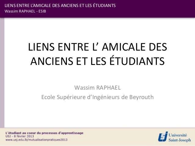 LIENS ENTRE L'AMICALE DES ANCIENS ET LES ÉTUDIANTSWassim RAPHAEL - ESIB           LIENS ENTRE L' AMICALE DES           ANC...