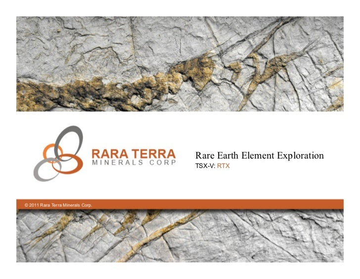 Rare Earth Element Exploration                                   TSX-V: RTX© 2011 Rara Terra Minerals Corp.