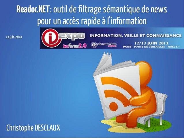 Reador.NET: outil de filtrage sémantique de news pour un accès rapide à l'information 11 juin 2014 Christophe DESCLAUX