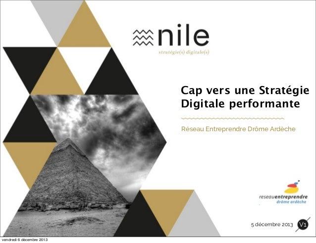 Cap vers une Stratégie Digitale performante Réseau Entreprendre Drôme Ardèche  5 décembre 2013 vendredi 6 décembre 2013  V...