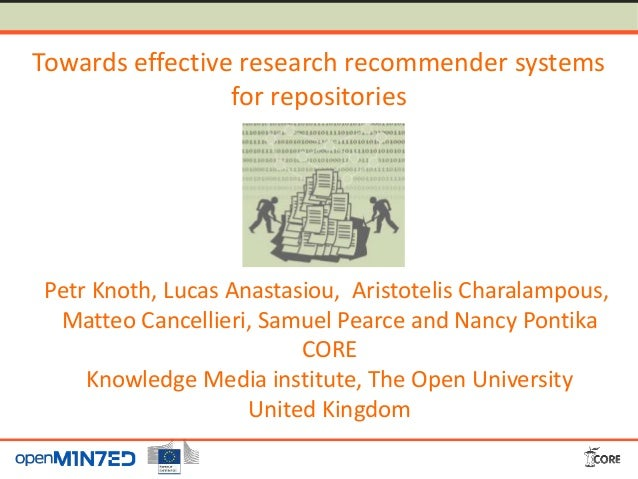 Towards effective research recommender systems for repositories Petr Knoth, Lucas Anastasiou, Aristotelis Charalampous, Ma...