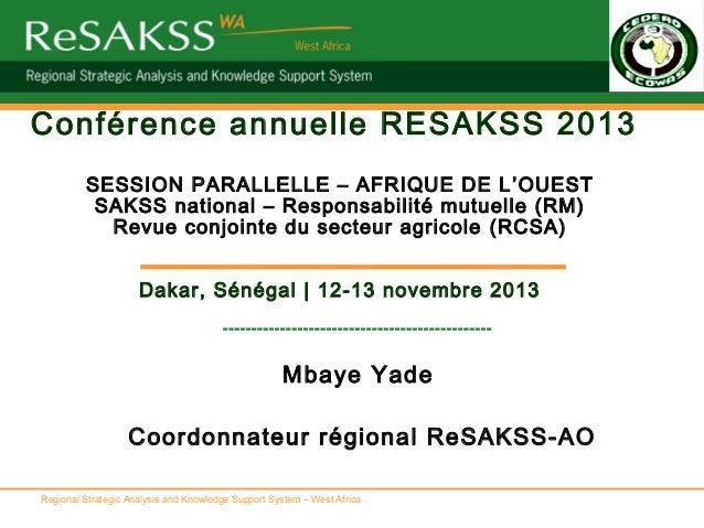 Conférence annuelle RESAKSS 2013 SESSION PARALLELLE – AFRIQUE DE L 'OUEST SAKSS national – Responsabilité mutuelle (RM) Re...
