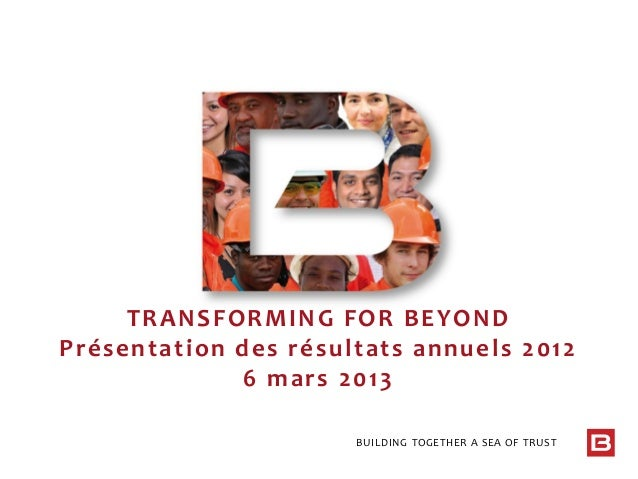 BUILDING TOGETHER A SEA OF TRUST TRANSFORMING FOR BEYOND Présentation des résultats annuels 2012 6 mars 2013