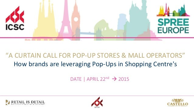 """DATE   APRIL 22nd  2015 """"A CURTAIN CALL FOR POP-UP STORES & MALL OPERATORS"""" How brands are leveraging Pop-Ups in Shopping..."""