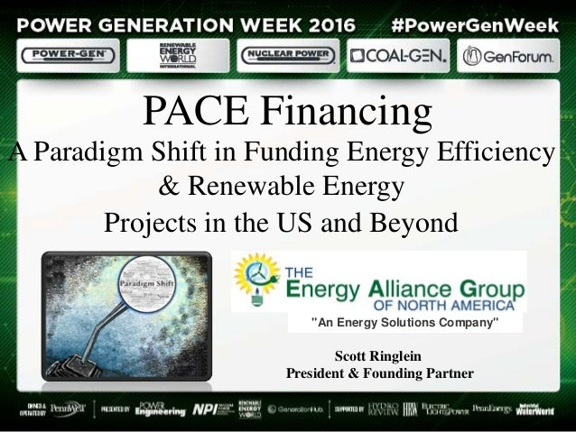 "PACE Financing A Paradigm Shift in Funding Energy Efficiency & Renewable Energy Projects in the US and Beyond ""An Energy S..."