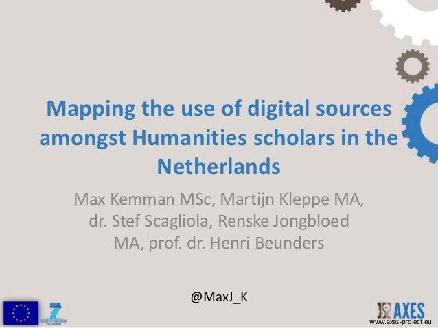 Mapping the use of digital sourcesamongst Humanities scholars in the           Netherlands   Max Kemman MSc, Martijn Klepp...