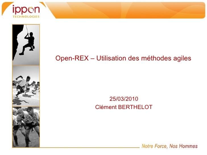Open-REX – Utilisation des méthodes agiles                25/03/2010            Clément BERTHELOT
