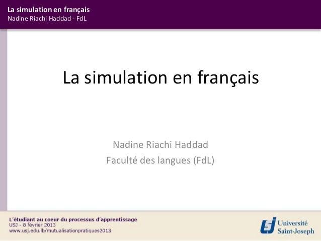 La simulation en françaisNadine Riachi Haddad - FdL                  La simulation en français                            ...