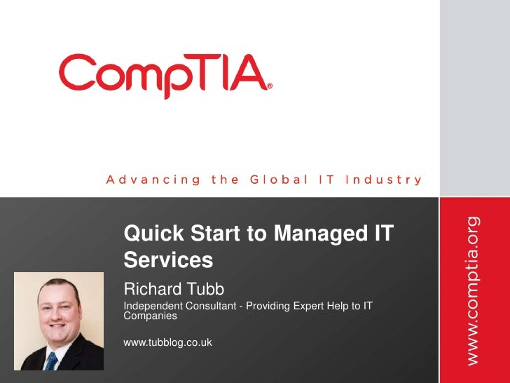 Quick Start to Managed ITServicesRichard TubbIndependent Consultant - Providing Expert Help to ITCompanieswww.tubblog.co.uk