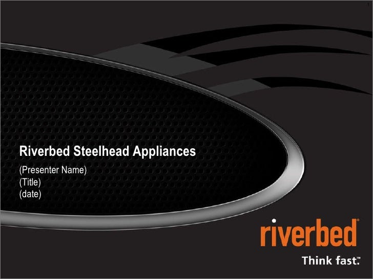 Riverbed Steelhead Appliances (Presenter Name) (Title) (date)