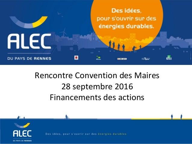 Rencontre Convention des Maires 28 septembre 2016 Financements des actions