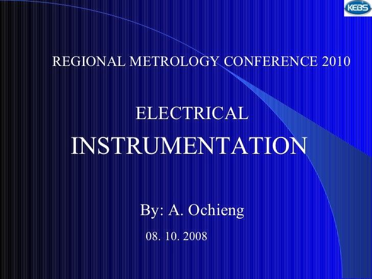 <ul><ul><li>REGIONAL METROLOGY CONFERENCE 2010 </li></ul></ul><ul><ul><li>ELECTRICAL </li></ul></ul><ul><ul><li>INSTRUMENT...