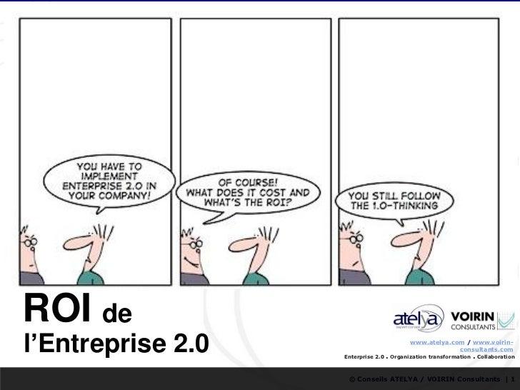 ROI del'Entreprise 2.0   Enterprise 2.0                                            www.atelya.com / www.voirin-           ...