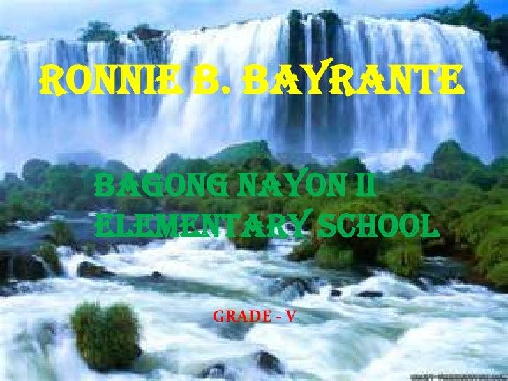 RONNIE B. BAYRANTE  BAGONG NAYON II  ELEMENTARY SCHOOL       GRADE - V