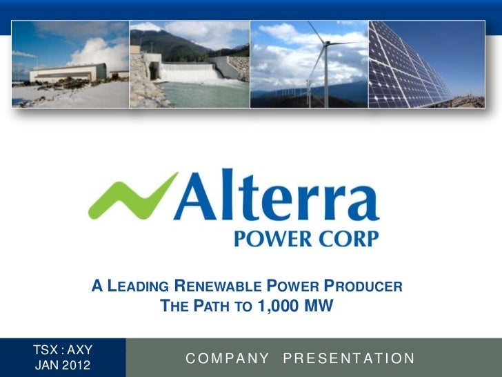 A LEADING RENEWABLE POWER PRODUCER                  THE PATH TO 1,000 MW  TSX : AXY1 JAN 2012          COMPANY PRESENTATION