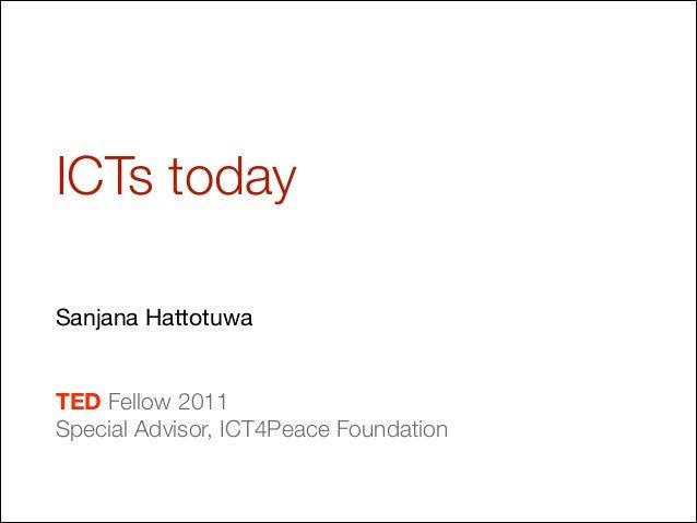 ICTs today Sanjana Hattotuwa  ! ! TED Fellow 2011 Special Advisor, ICT4Peace Foundation