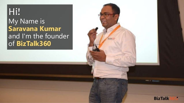 Hi! My Name is Saravana Kumar and I'm the founder of BizTalk360