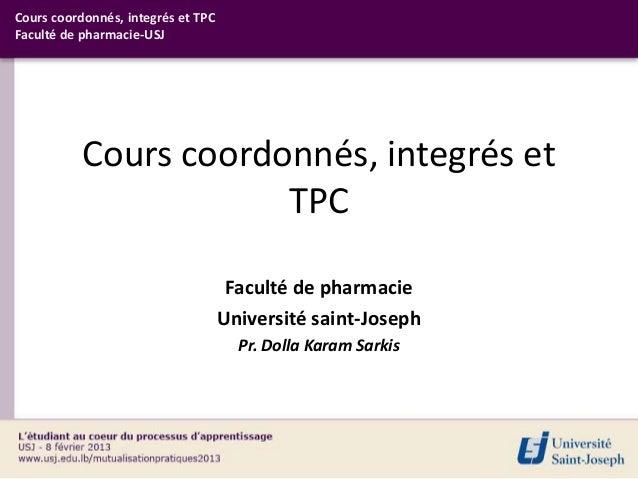 Cours coordonnés, integrés et TPCFaculté de pharmacie-USJ           Cours coordonnés, integrés et                       TP...